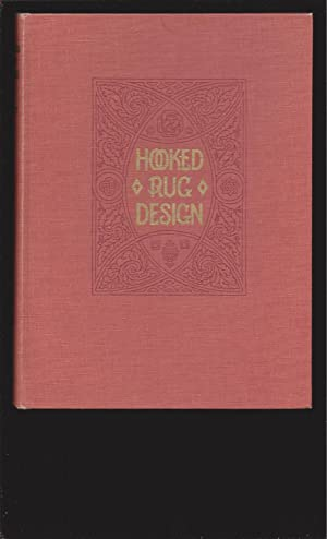Hooked Rug Design: Showing Twenty-Eight Reproductions of the Author's Own Designs, Some in Full C...
