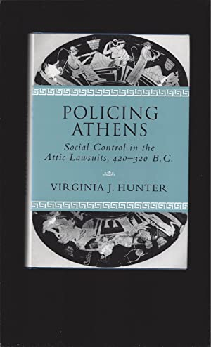 Policing Athens: Social Control in the Attic Lawsuits, 420-320 B.C.