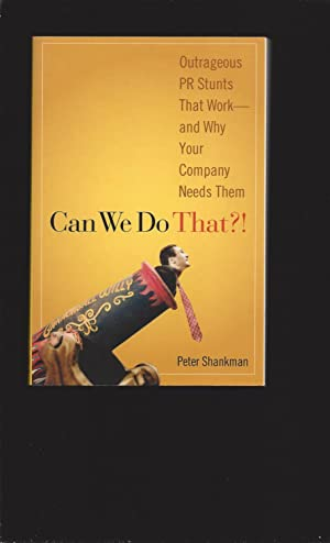 Can We Do That?!: Outrageous PR Stunts That Work and Why Your Company Needs Them (Signed)