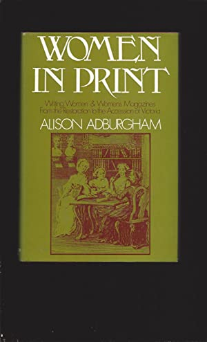 Women In Print: Writing Women and Women's Magazines From the Restoration to the Accession of Vict...