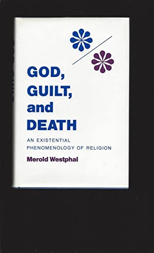 God, Guilt, and Death: An Existential Phenomenology of Religion