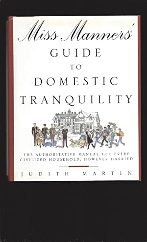 Miss Manners' Guide To Domestic Tranquility: The Authoritative Manual for Every Civilized Househo...