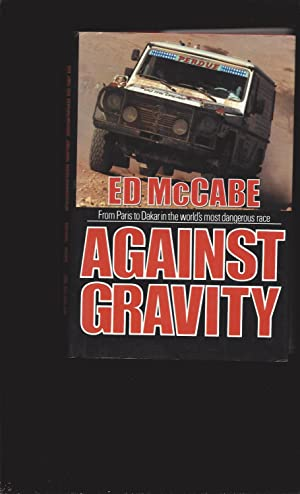 Against Gravity: From Paris to Dakar in the world's most dangerous race (Signed)