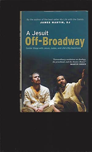 A Jesuit Off-Broadway: Center Stage with Jesus, Judas, and Life's Big Questions ( Only Signed)