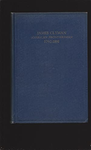 James Clyman, American Frontiersman, 1792-1881: The Adventures Of A Trapper And Covered Wagon Emi...