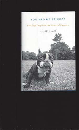 You Had Me At Woof: How Dogs Taught Me the Secrets of Happiness (Signed)