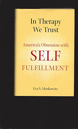In Therapy We Trust: America's Obsession with Self-Fulfillment (Signed)