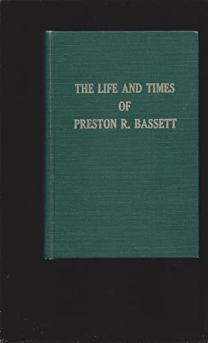 The Life And Times Of Preston R. Bassett (Signed)