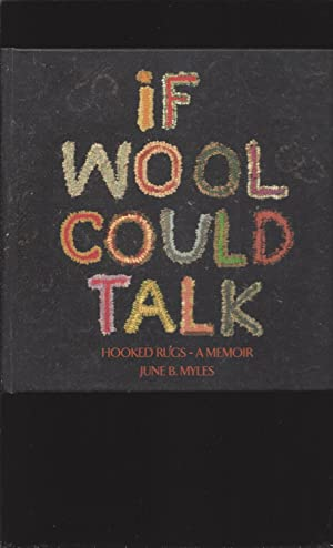 If Wool Could Talk:: Hooked Rugs-A Memoir (Signed)