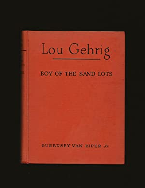Lou Gehrig: Boy Of The Sand Lots (First Edition)