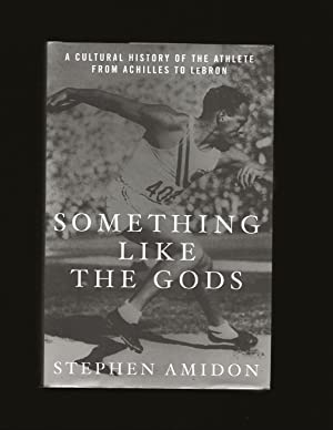 Something Like The Gods: A Cultural History Of The Athlete From Achilles To Lebron (Only Signed C...