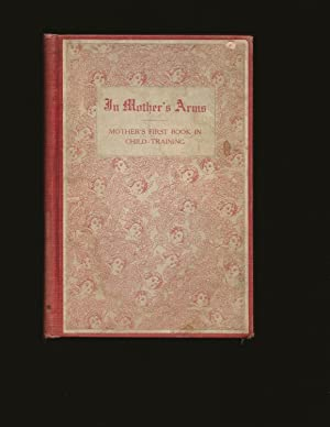 In Mother's Arms: For Mothers of Babes from Birth to Two Years of Age (1910)