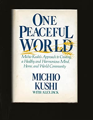 One Peaceful World: Creating a Healthy and Harmonious Mind, Home, and World Community (Only Signe...