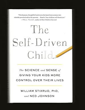 The Self-Driven Child: The Science and Sense of Giving Your Kids More Control Over Their Lives (S...
