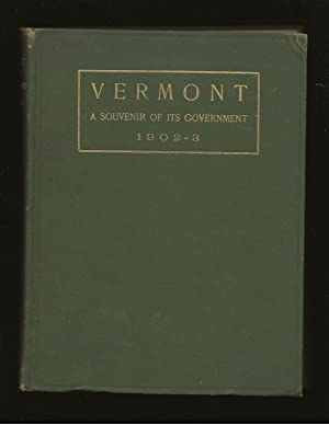 Vermont: A Souvenir Of Its Government 1902-1903