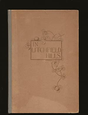 In Litchfield Hills: An Illustrated Work Of Litchfield County, In Which the Picturesque Features ...