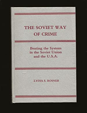 The Soviet Way Of Crime: Beating the System in the Soviet Union and the U.S.A. (Signed)