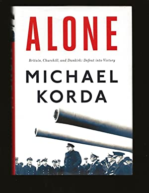 Alone: Britain, Churchill, and Dunkirk: Defeat into Victory (Signed)