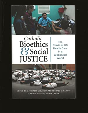 Catholic Bioethics & Social Justice: The Praxis of US Healthcare in a Globalized World
