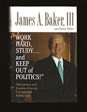 Work Hard, Study, And Keep Out Of Politics!: Adventures And Lessons From An Unexpected Public Lif...