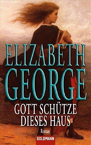Gott schütze dieses Haus : Roman. Elizabeth George. Aus dem Amerikan. übertr. von Mechtild Sandberg-Ciletti / Goldmann ; 9918