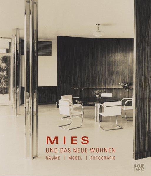 Mies [van der Rohe] und das Neue Wohnen: Räume, Möbel, Fotografie. - Reuter, Birgit und Helmut Schulte