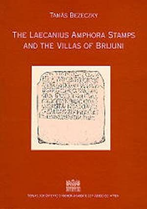 The Laecanius Amphora Stamps and the Villas of Brijuni (Denkschriften der philosophisch-historisc...