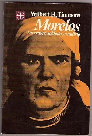 MORELOS. SACERDOTE, SOLDADO, ESTADISTA: WILBERT H. TIMMONS