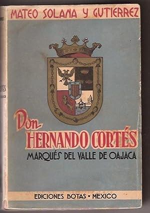 DON HERNANDO CORTES MARQUES DEL VALLE DE OAJACA: MATEO SOLANA Y GUTIERREZ