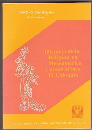 HISTORIA DE LA RELIGION EN MESOAMERICA Y AREAS AFINES. II COLOQUIO: BARBRO DAHLGREN COORDINADORA