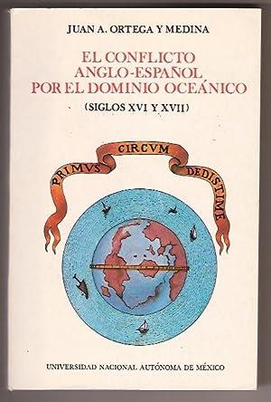 EL CONFLICTO ANGLO-ESPAÑOL POR EL DOMINIO OCEANICO SIGLOS XVI Y XVII: JUAN A. ORTEGA Y ...