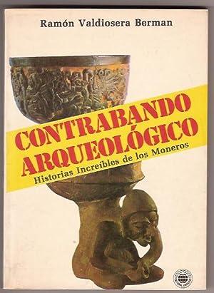 CONTRABANDO ARQUEOLOGICO HISTORIAS INCREIBLES DE LOS MONEROS: RAMON VALDIOSERA BERMAN