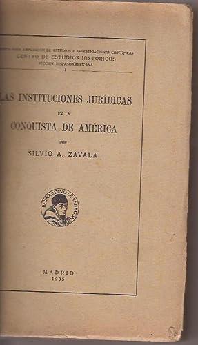 LAS INSTITUCIONES JURIDICAS EN LA CONQUISTA DE AMERICA: SILVIO ZAVALA