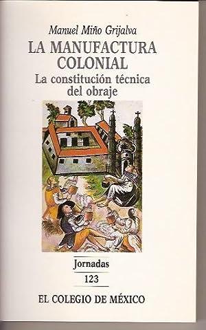 LA MANUFACTURA COLONIAL LA CONSTITUCION TECNICA DEL: MANUEL MIÑO GRIJALVA