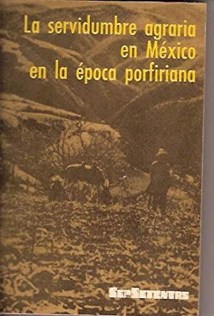 LA SERVIDUMBRE AGRARIA EN MEXICO EN LA EPOCA PORFIRIANA: FRIEDRICH KATZ