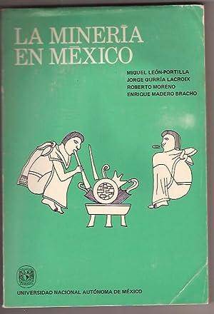 LA MINERIA EN MEXICO: MIGUEL LEON PORTILLA, JORGE GURRIA LACROIX, ROBERTO MORENO DE LOS ARCOS, ...