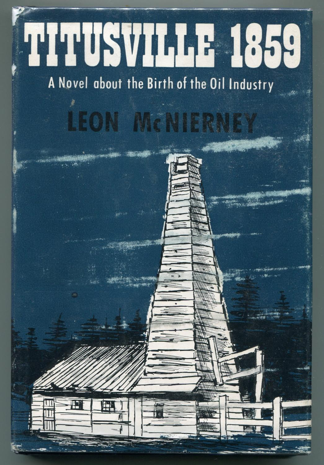 Titusville 1859, a Novel about the Birth of the oil Industry: McNierney, Leon