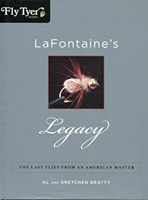 LaFontaine's Legacy: The Last Flies from an American Master: Beatty, Al;Beatty, Gretchen
