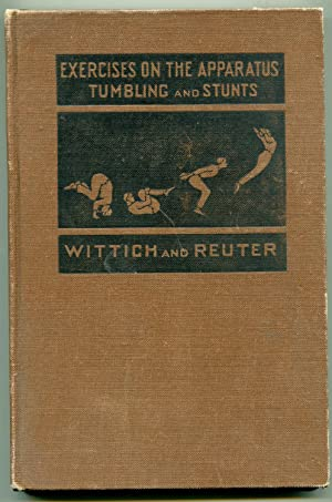 Exercises On The Apparatus Tumbling and Stunts for Youths and Men: W.J. Wittich and H.C. Reuter