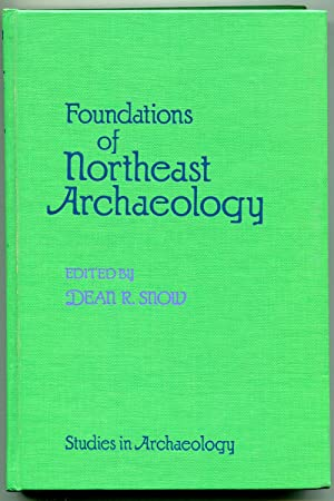Foundations of Northeast Archaeology: Snow, Dean R.