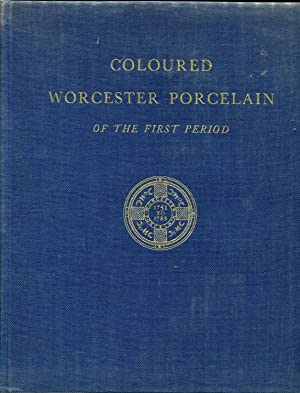 Coloured Worcester Porcelain of the First Period 1751 to 1783: H Rissik Marshall