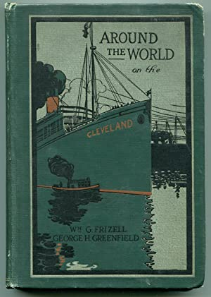 Around the World On The Cleveland: Frizell, William G. and Greenfield, George H