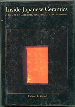 Inside Japanese Ceramics: Primer Of Materials, Techniques And Traditions: Wilson, Richard L.