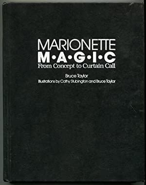 Marionette Magic: From Concept to Curtain Call: Taylor, Bruce