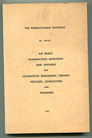 The Pennsylvania Railroad No. 129-D-1 Air Brake Examination Questions and Answers for Locomotive ...