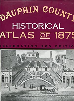 Dauphin County Historical Atlas of 1875, Celebration 200 Edition