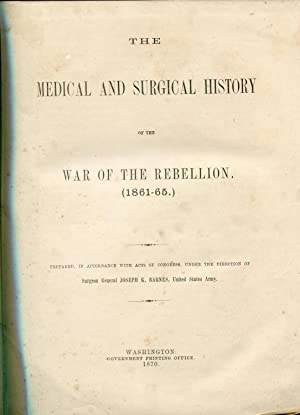 The Medical and Surgical History of the War of the Rebellion (1861 - 1865). Part First Surgical ...