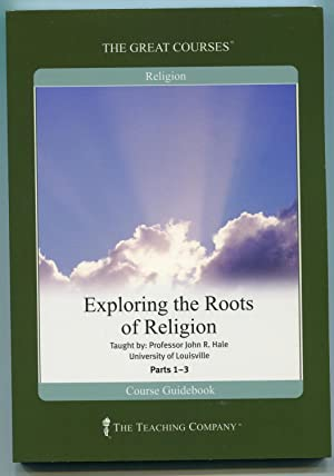 Exploring the Roots of Religion (Great Courses)(Complete Set): Professor John R. Hale
