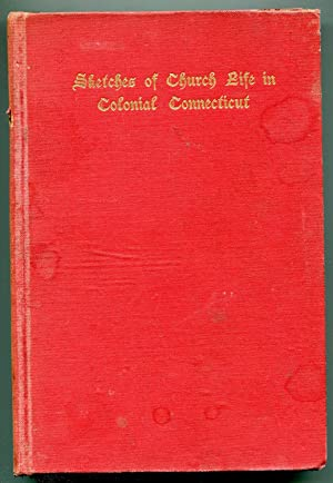 Sketches of Church Life in Colonial Connecticut; Being the Story of the Transplanting of the Church...