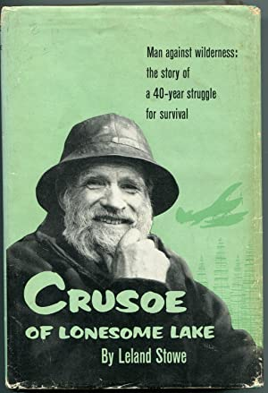 Crusoe of Lonesome Lake. Man Against Wilderness: the story of a 40 year struggle for survival: ...